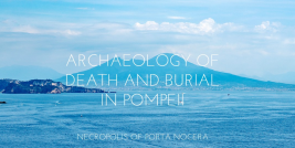 Archaeology of death and burial in Pompeii - Necropolis of Porta Nocera
